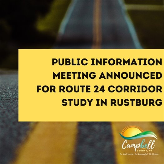 A virtual public information meeting to discuss a new study of Rustburg's Route 24 Corridor